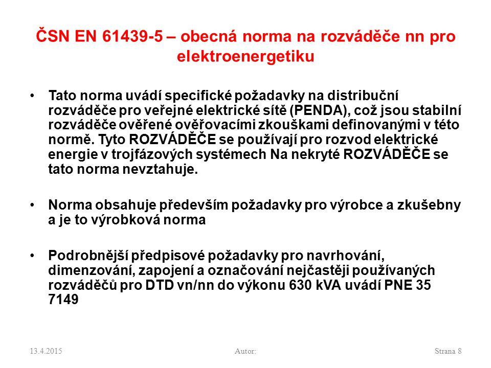 ČSN EN 61439-5 Nejdůležitější části normy Provozní podmínky Konstrukční požadavky Technické požadavky Ověřování návrhu Kusové ověřování Příloha AA (normativní) Průřezy vodičů Příloha ZZ (informativní) Pokrytí základních požadavků Směrnic ES 2004/108/ES – harmonizace výrobků s ohledem na elektromagnetickou kompatibilitu 13.4.2015Autor:Strana 9