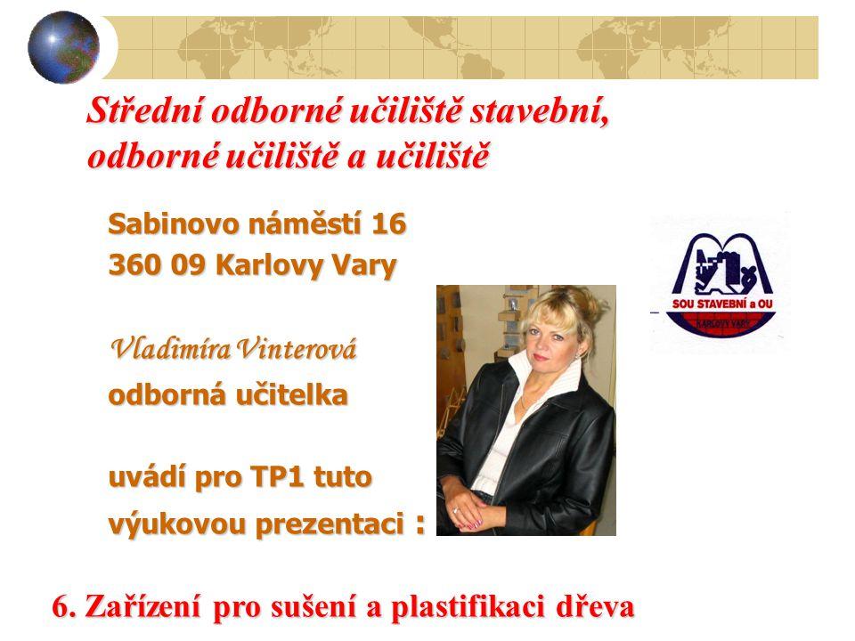 Střední odborné učiliště stavební, odborné učiliště a učiliště Sabinovo náměstí 16 360 09 Karlovy Vary Vladimíra Vinterová odborná učitelka uvádí pro TP1 tuto výukovou prezentaci : 6.