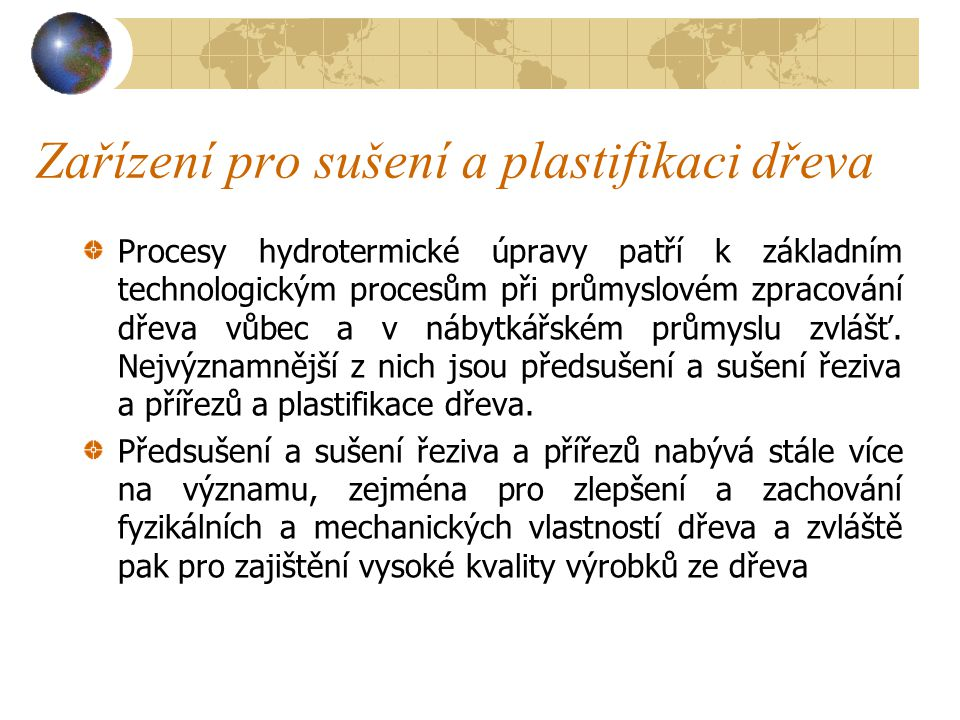 Zařízení pro sušení a plastifikaci dřeva Procesy hydrotermické úpravy patří k základním technologickým procesům při průmyslovém zpracování dřeva vůbec a v nábytkářském průmyslu zvlášť.