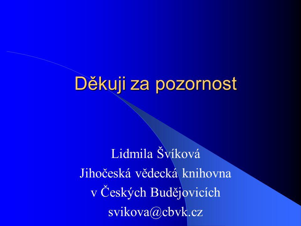 Děkuji za pozornost Lidmila Švíková Jihočeská vědecká knihovna v Českých Budějovicích svikova@cbvk.cz