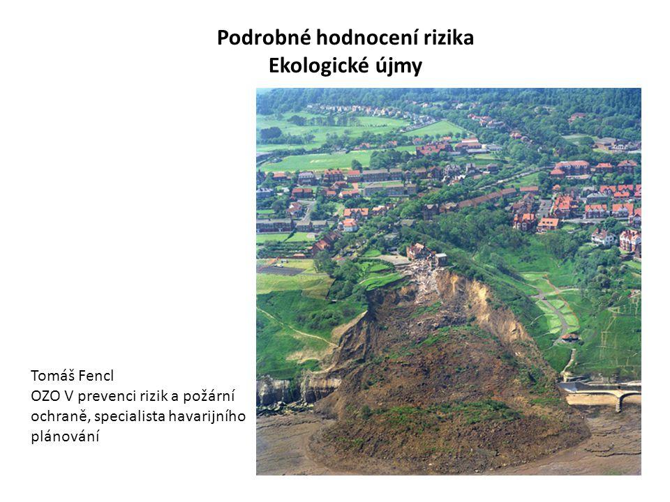 Podrobné hodnocení rizika Ekologické újmy Tomáš Fencl OZO V prevenci rizik a požární ochraně, specialista havarijního plánování