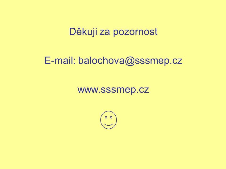 Děkuji za pozornost E-mail: balochova@sssmep.cz www.sssmep.cz