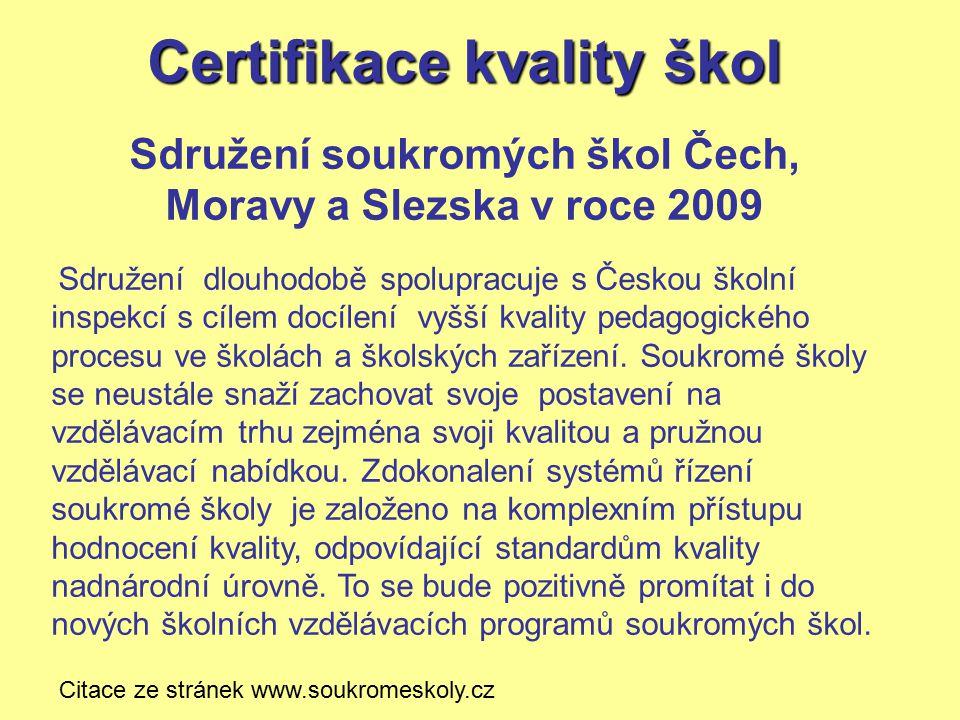 Certifikace kvality škol Sdružení soukromých škol Čech, Moravy a Slezska v roce 2009 Sdružení dlouhodobě spolupracuje s Českou školní inspekcí s cílem docílení vyšší kvality pedagogického procesu ve školách a školských zařízení.