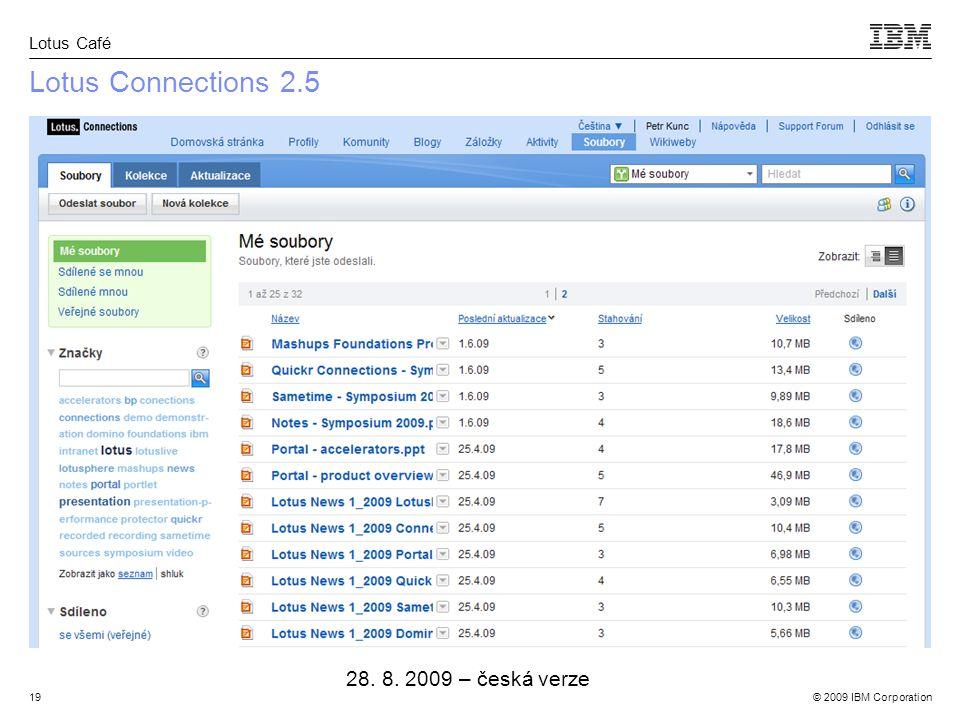 © 2009 IBM Corporation Lotus Café 19 Lotus Connections 2.5 28. 8. 2009 – česká verze
