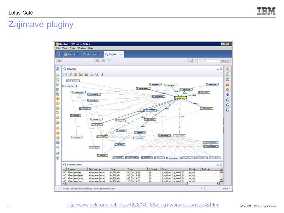 © 2009 IBM Corporation Lotus Café 5 Zajímavé pluginy http://www.petrkunc.net/lotus/1228949188-pluginy-pro-lotus-notes-8.html