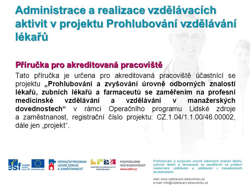 Podmínky pro účast na projektu: Akreditované pracoviště: platná akreditace od MZČR pro nástavbový obor podepsaná smlouva s IPVZ o vzdělávání lékařů v nástavbových oborech platná pro projekt schopnost proškolit účastníky dle příslušného vzdělávacího programu, aby ukončení praktické části CK bylo nejpozději k datu 31.1.