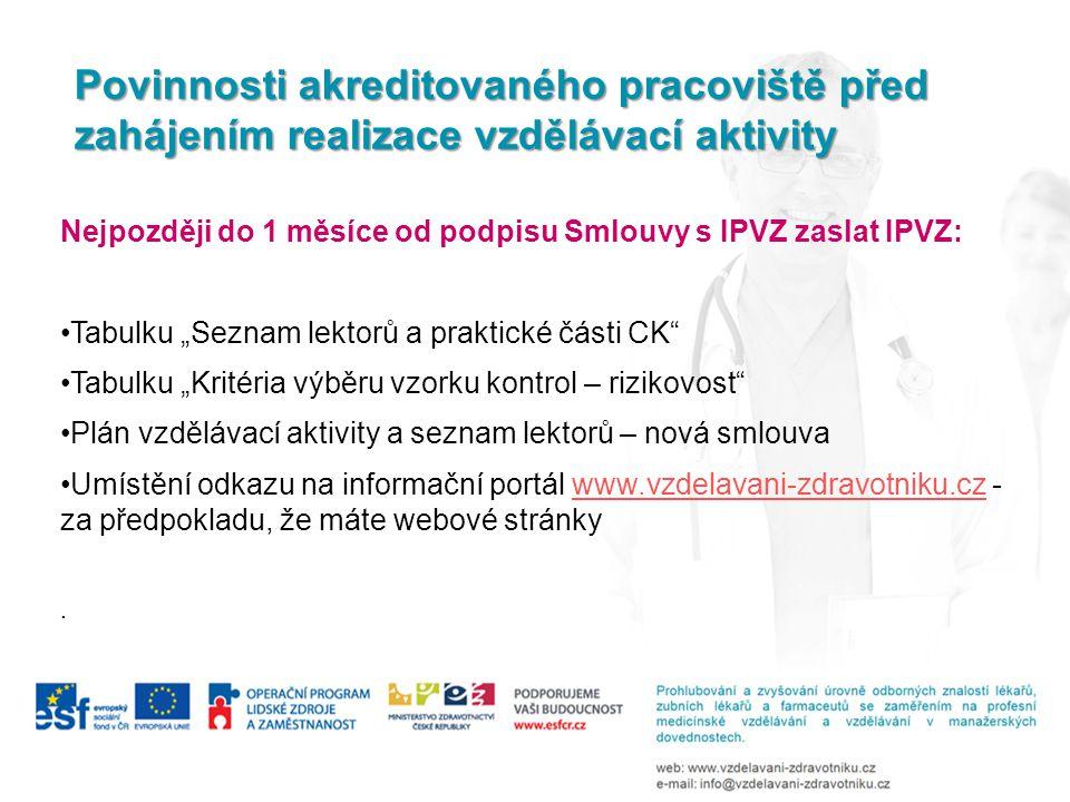 """Nejpozději do 2 měsíců od podpisu Smlouvy s IPVZ zaslat IPVZ: Dokument """"Sledování indikátorů projektu elektronicky – http://www.vzdelavani-zdravotniku.cz/lekarsti-zdravotnicti- pracovnici/publicita http://www.vzdelavani-zdravotniku.cz/lekarsti-zdravotnicti- pracovnici/publicita Oznámit doplnění požadované kapacity svými zaměstnanci – nebylo-li naplněno """"jinými zájemci Informovat IPVZ, pokud nedojde k naplnění stanoveného počtu lékařů"""