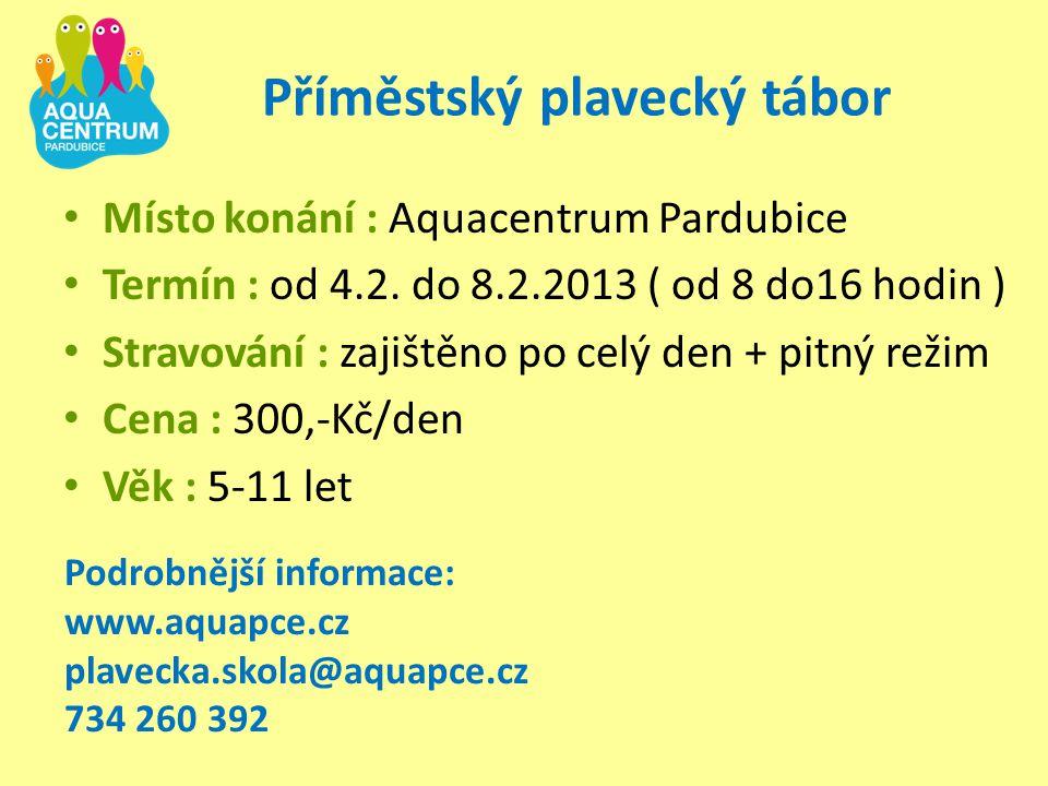 Příměstský plavecký tábor Místo konání : Aquacentrum Pardubice Termín : od 4.2. do 8.2.2013 ( od 8 do16 hodin ) Stravování : zajištěno po celý den + p