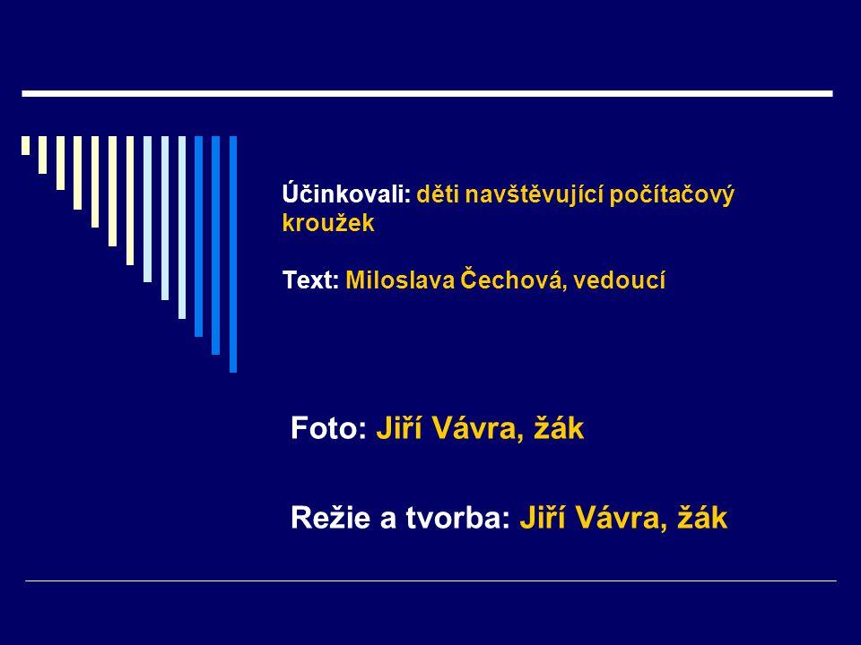 Účinkovali: děti navštěvující počítačový kroužek Text: Miloslava Čechová, vedoucí Foto: Jiří Vávra, žák Režie a tvorba: Jiří Vávra, žák