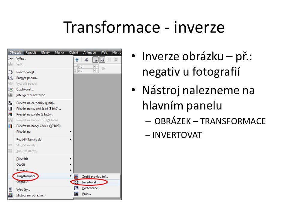 Transformace - inverze Inverze obrázku – př.: negativ u fotografií Nástroj nalezneme na hlavním panelu – OBRÁZEK – TRANSFORMACE – INVERTOVAT