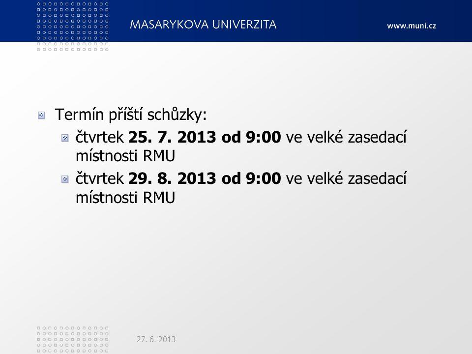 Termín příští schůzky: čtvrtek 25. 7. 2013 od 9:00 ve velké zasedací místnosti RMU čtvrtek 29.