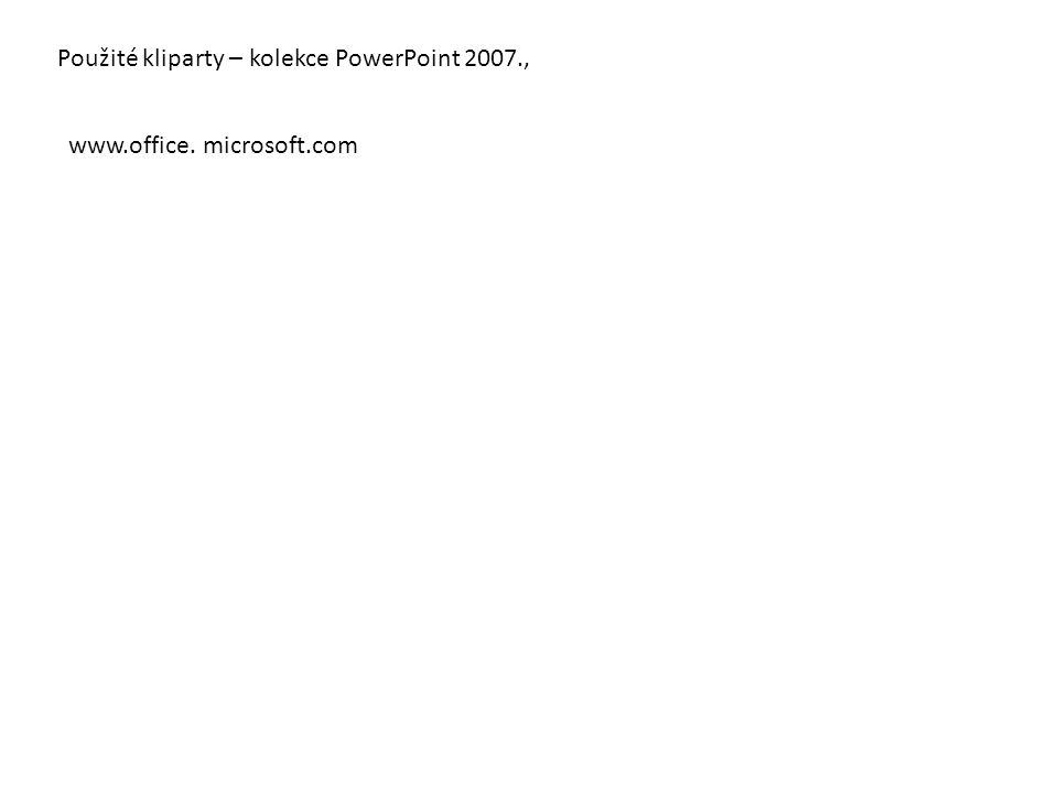 Použité kliparty – kolekce PowerPoint 2007., www.office. microsoft.com