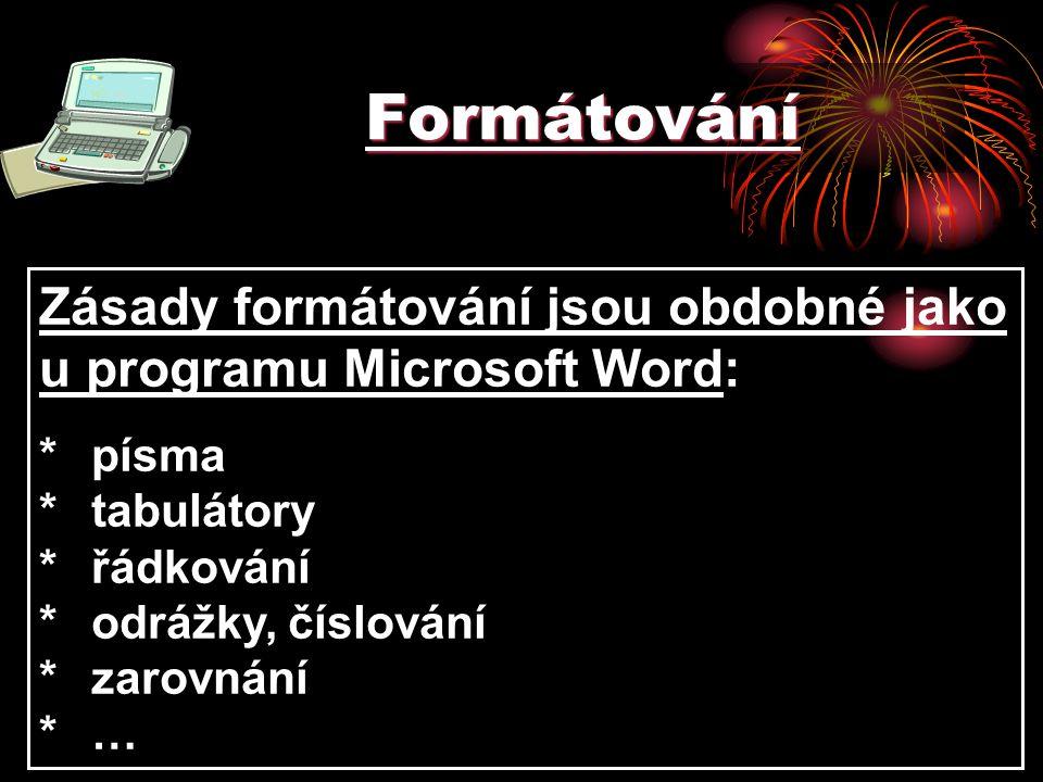 Formátování Zásady formátování jsou obdobné jako u programu Microsoft Word: *písma *tabulátory *řádkování *odrážky, číslování *zarovnání *…
