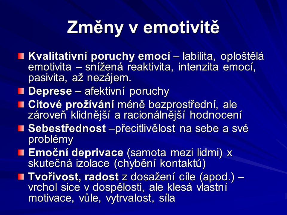 Změny v emotivitě Kvalitativní poruchy emocí – labilita, oploštělá emotivita – snížená reaktivita, intenzita emocí, pasivita, až nezájem. Deprese – af