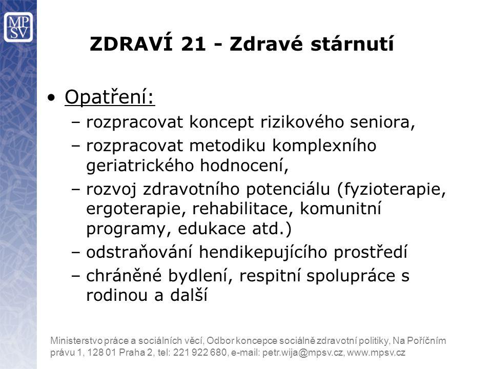 Ministerstvo práce a sociálních věcí, Odbor koncepce sociálně zdravotní politiky, Na Poříčním právu 1, 128 01 Praha 2, tel: 221 922 680, e-mail: petr.
