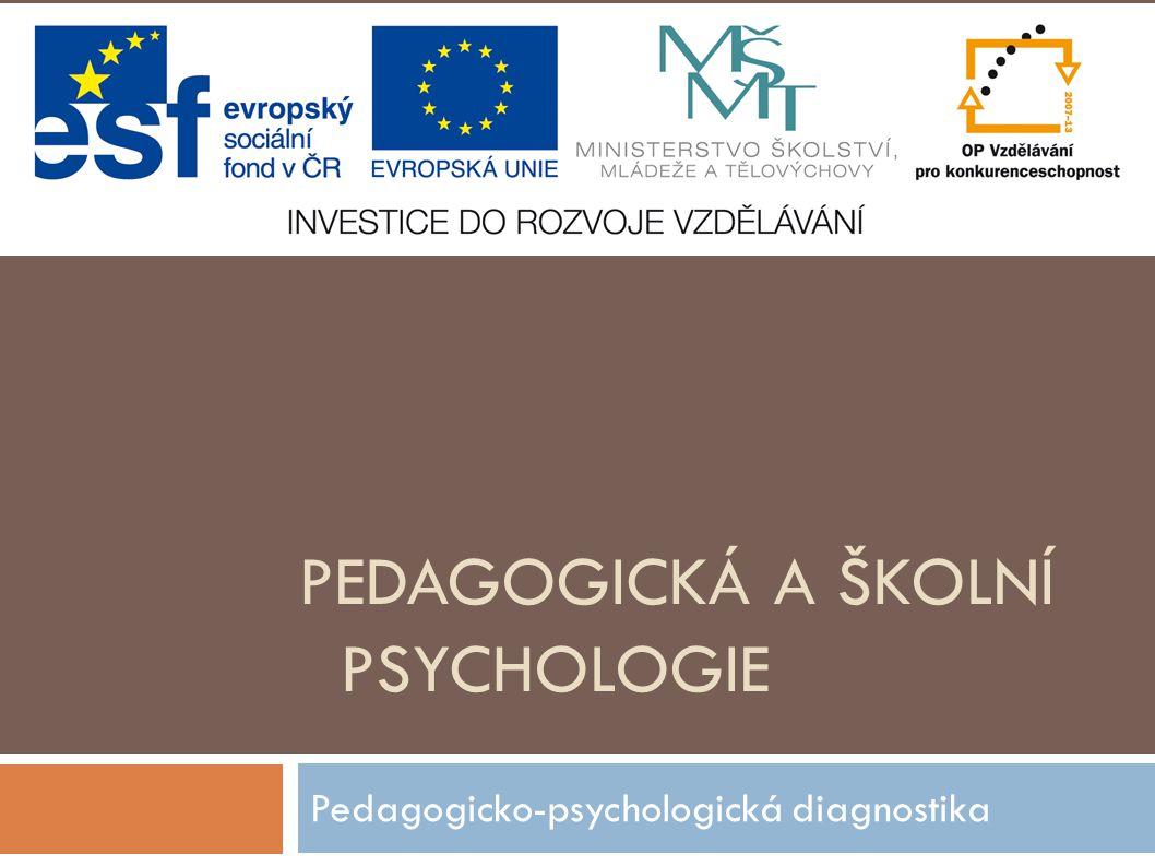 PEDAGOGICKÁ A ŠKOLNÍ PSYCHOLOGIE Pedagogicko-psychologická diagnostika