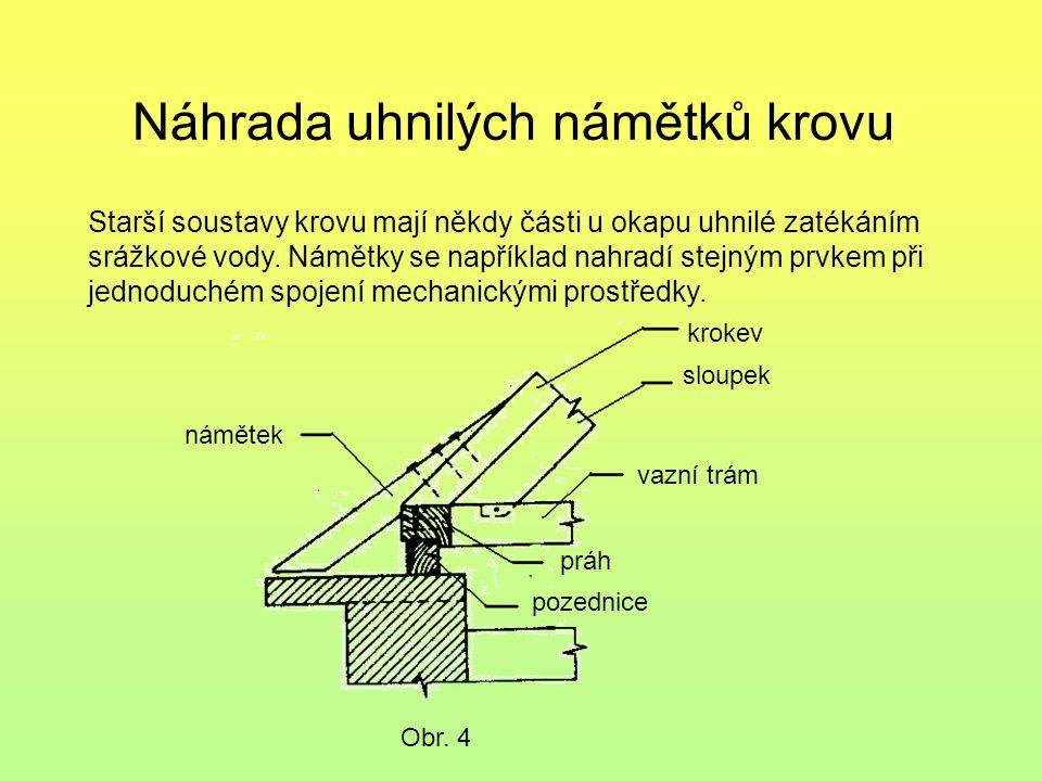 Náhrada uhnilých námětků krovu Obr. 4 Starší soustavy krovu mají někdy části u okapu uhnilé zatékáním srážkové vody. Námětky se například nahradí stej