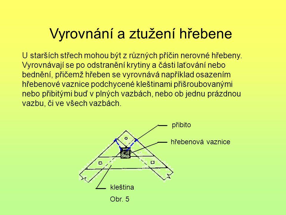 Vyrovnání a ztužení hřebene Obr. 5 U starších střech mohou být z různých příčin nerovné hřebeny. Vyrovnávají se po odstranění krytiny a části laťování