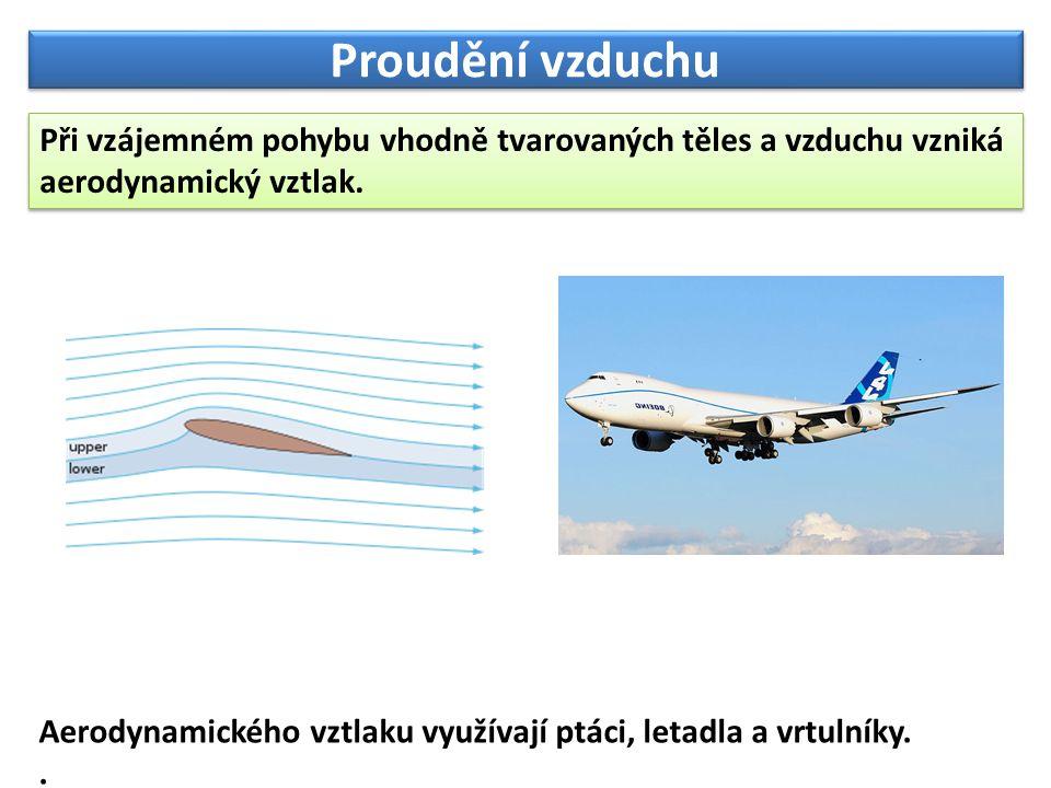 Proudění vzduchu Při vzájemném pohybu vhodně tvarovaných těles a vzduchu vzniká aerodynamický vztlak.