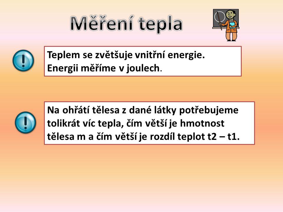Teplem se zvětšuje vnitřní energie. Energii měříme v joulech.
