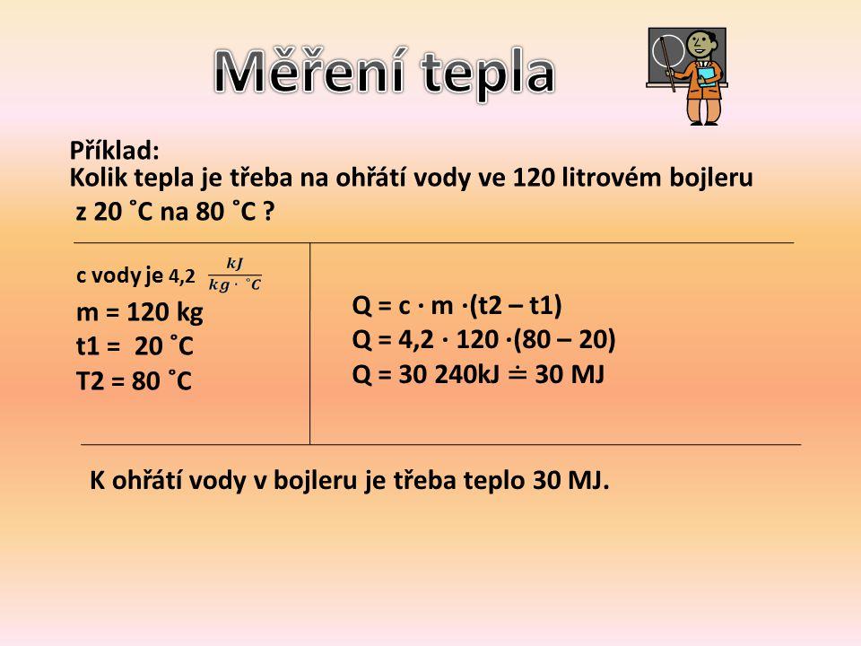 Příklad: Kolik tepla je třeba na ohřátí vody ve 120 litrovém bojleru z 20 ˚C na 80 ˚C .