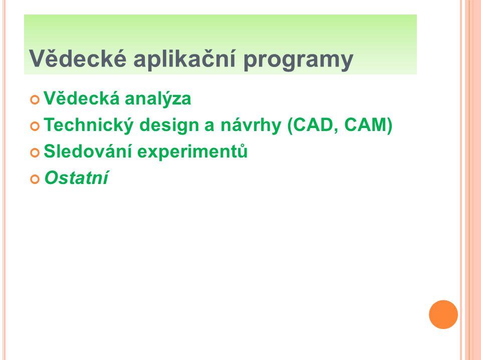 Vědecké aplikační programy Vědecká analýza Technický design a návrhy (CAD, CAM) Sledování experimentů Ostatní
