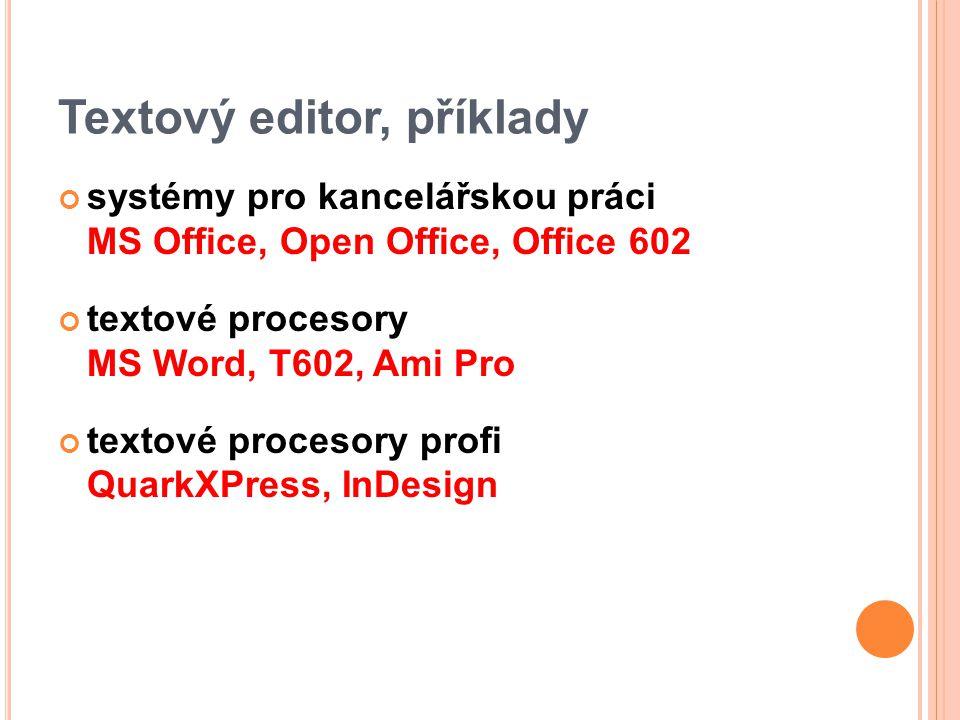 Textový editor, příklady systémy pro kancelářskou práci MS Office, Open Office, Office 602 textové procesory MS Word, T602, Ami Pro textové procesory profi QuarkXPress, InDesign