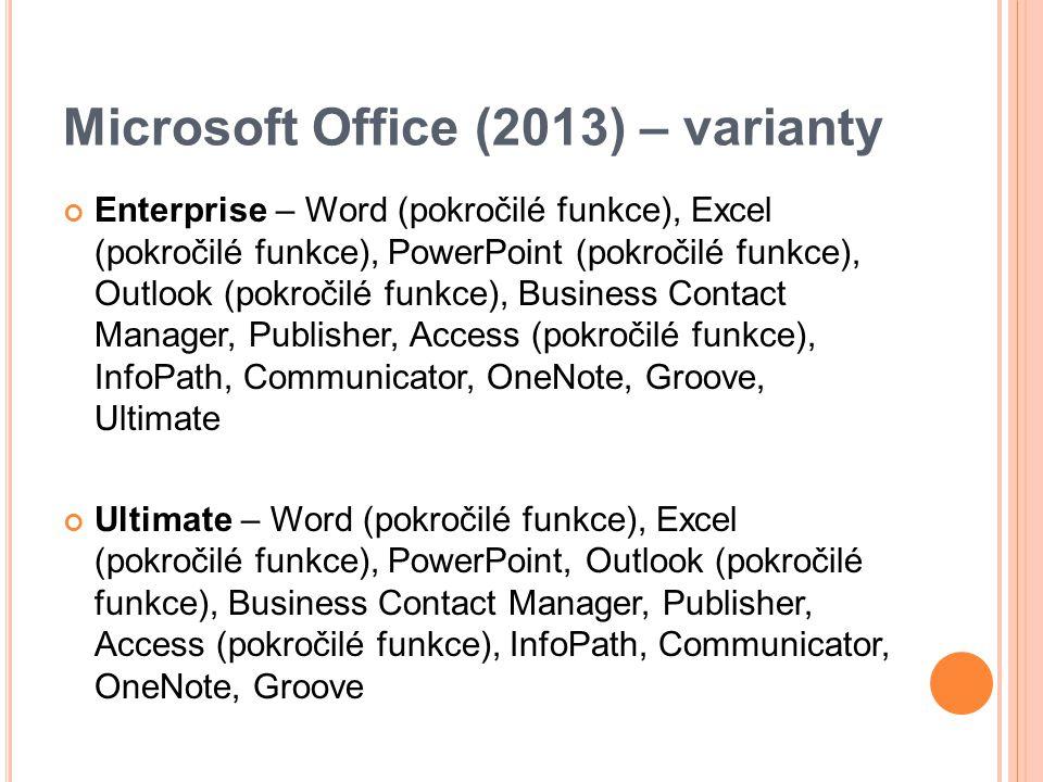 Microsoft Office (2013) – varianty Enterprise – Word (pokročilé funkce), Excel (pokročilé funkce), PowerPoint (pokročilé funkce), Outlook (pokročilé funkce), Business Contact Manager, Publisher, Access (pokročilé funkce), InfoPath, Communicator, OneNote, Groove, Ultimate Ultimate – Word (pokročilé funkce), Excel (pokročilé funkce), PowerPoint, Outlook (pokročilé funkce), Business Contact Manager, Publisher, Access (pokročilé funkce), InfoPath, Communicator, OneNote, Groove