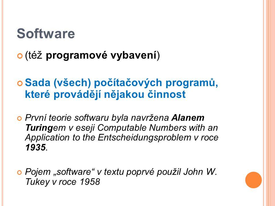 (též programové vybavení) Sada (všech) počítačových programů, které provádějí nějakou činnost První teorie softwaru byla navržena Alanem Turingem v eseji Computable Numbers with an Application to the Entscheidungsproblem v roce 1935.