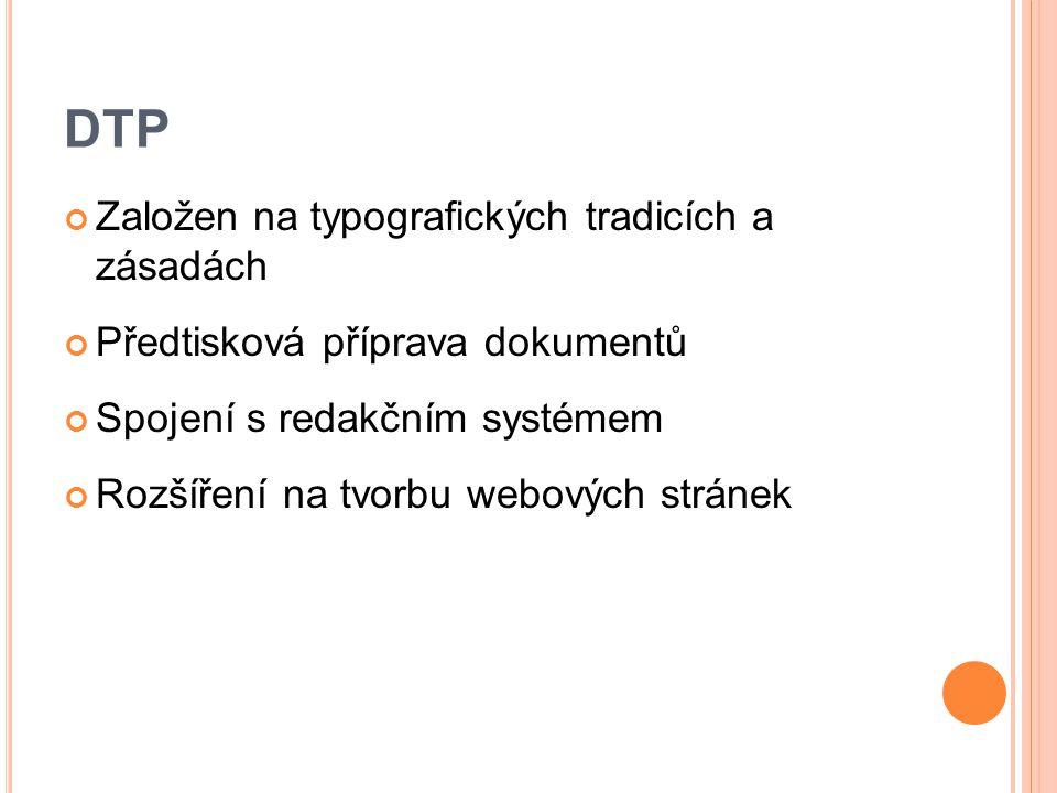 DTP Založen na typografických tradicích a zásadách Předtisková příprava dokumentů Spojení s redakčním systémem Rozšíření na tvorbu webových stránek