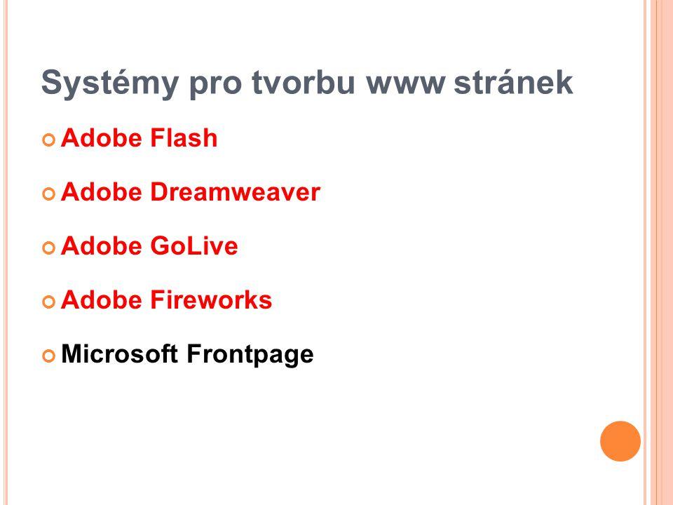 Systémy pro tvorbu www stránek Adobe Flash Adobe Dreamweaver Adobe GoLive Adobe Fireworks Microsoft Frontpage