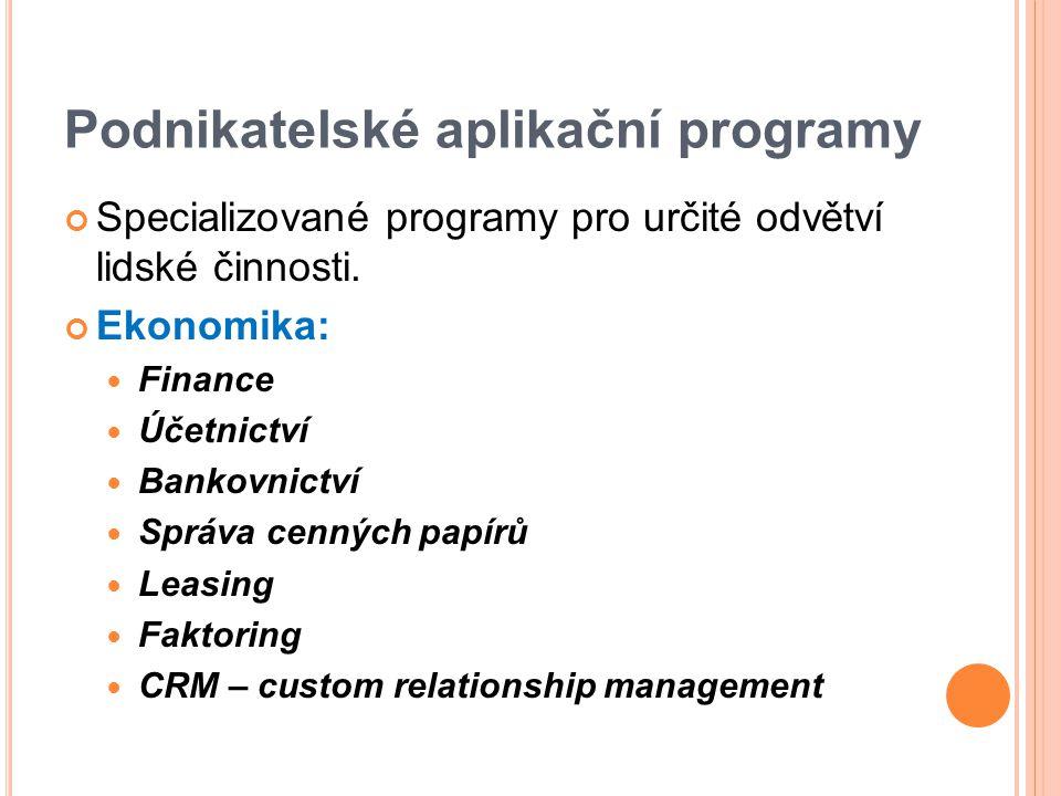 Podnikatelské aplikační programy Specializované programy pro určité odvětví lidské činnosti.
