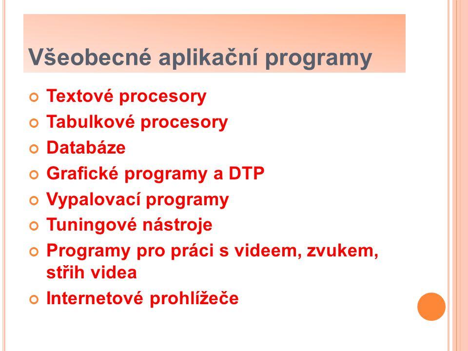 Všeobecné aplikační programy Textové procesory Tabulkové procesory Databáze Grafické programy a DTP Vypalovací programy Tuningové nástroje Programy pro práci s videem, zvukem, střih videa Internetové prohlížeče