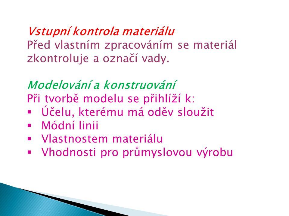 Vstupní kontrola materiálu Před vlastním zpracováním se materiál zkontroluje a označí vady. Modelování a konstruování Při tvorbě modelu se přihlíží k:
