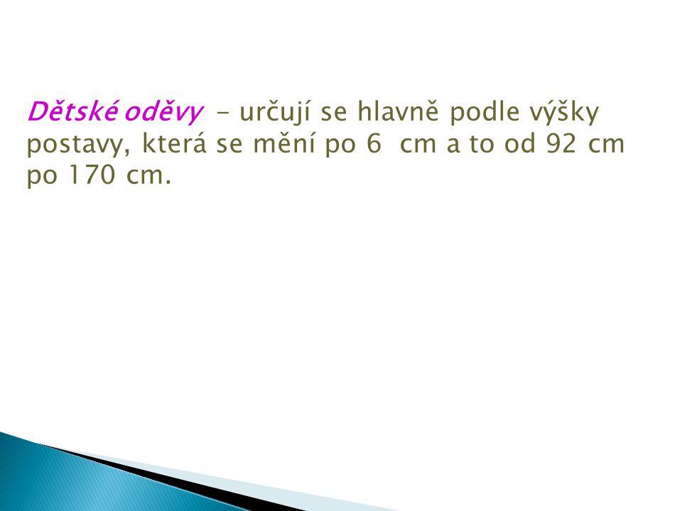 Značení Značení Značení Obvod Obvod Výška EU UK obecné hrudníku (cm) pasu (cm)postavy (cm) 44 34 S 86 - 89 74 - 77 166 - 170 46 36 S 90 - 93 78 - 81 168 - 173 48 38 M 94 - 97 82 - 85 171 - 176 50 40 M 98 -101 86 - 89 174 - 179 52 42 L 102 - 105 90 - 94 177 - 182 54 44 L 106 - 109 95 - 99 180 - 186 56 48 XL 110 - 113 100 - 104 182 - 186 58 50 XL 114 - 117 105 - 109 184 - 188 60 52 XXL 118 - 121 110 - 114 185 - 189 62 54 XXL 122 - 125 115 - 119 187 - 191 64 56 XXXL více více více Velikosti pánských oděvů