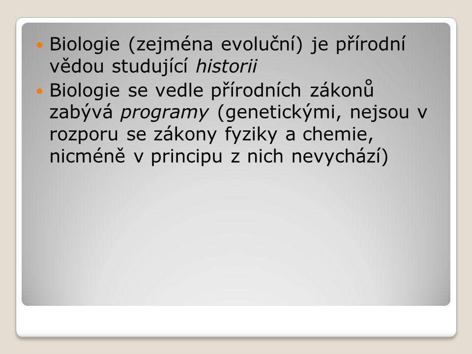 Biologie (zejména evoluční) je přírodní vědou studující historii Biologie se vedle přírodních zákonů zabývá programy (genetickými, nejsou v rozporu se zákony fyziky a chemie, nicméně v principu z nich nevychází)