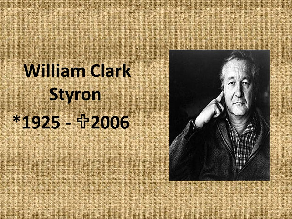 William Clark Styron *1925 -  2006