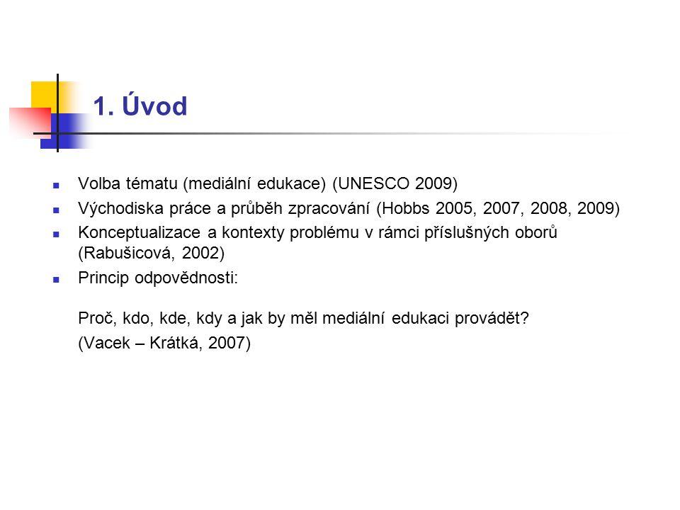 1. Úvod Volba tématu (mediální edukace) (UNESCO 2009) Východiska práce a průběh zpracování (Hobbs 2005, 2007, 2008, 2009) Konceptualizace a kontexty p