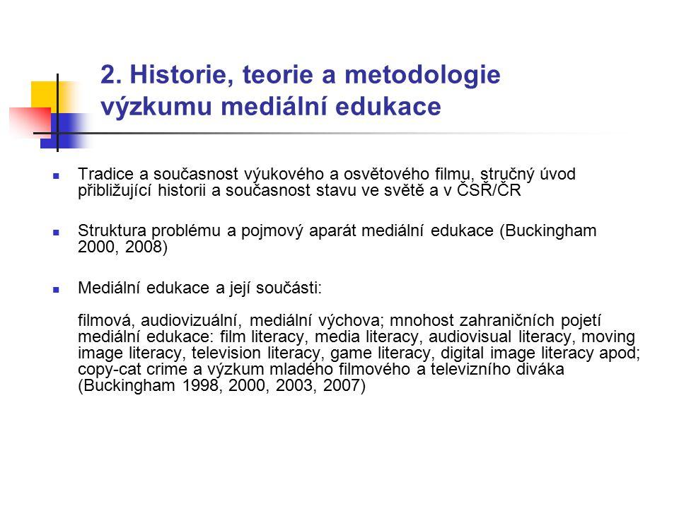 2. Historie, teorie a metodologie výzkumu mediální edukace Tradice a současnost výukového a osvětového filmu, stručný úvod přibližující historii a sou