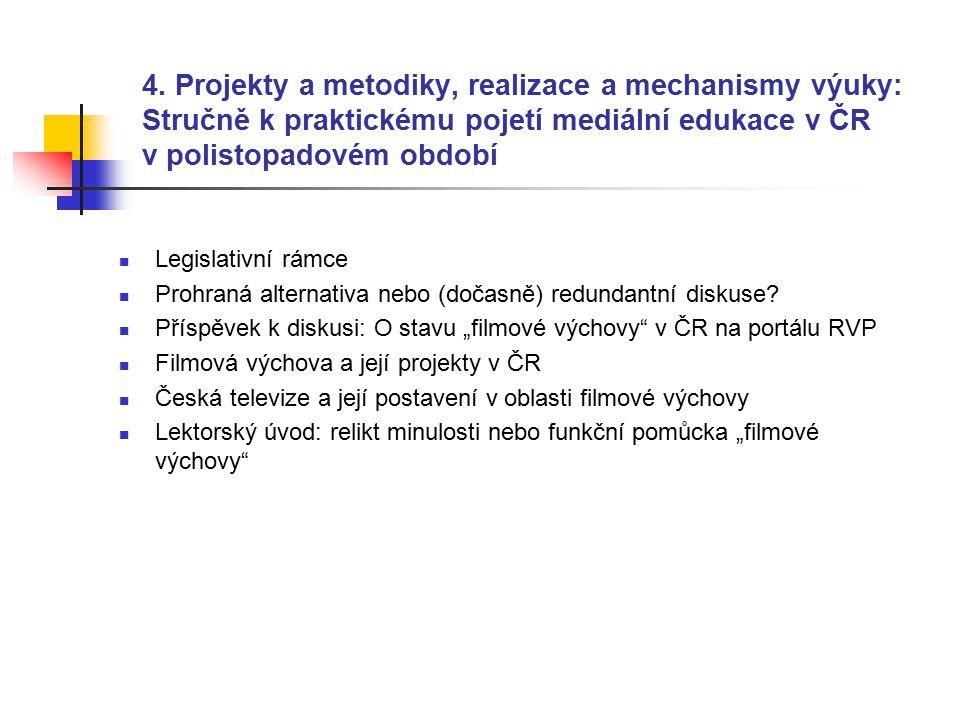 4. Projekty a metodiky, realizace a mechanismy výuky: Stručně k praktickému pojetí mediální edukace v ČR v polistopadovém období Legislativní rámce Pr