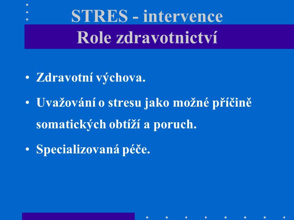 STRES - intervence Role zdravotnictví Zdravotní výchova. Uvažování o stresu jako možné příčině somatických obtíží a poruch. Specializovaná péče.