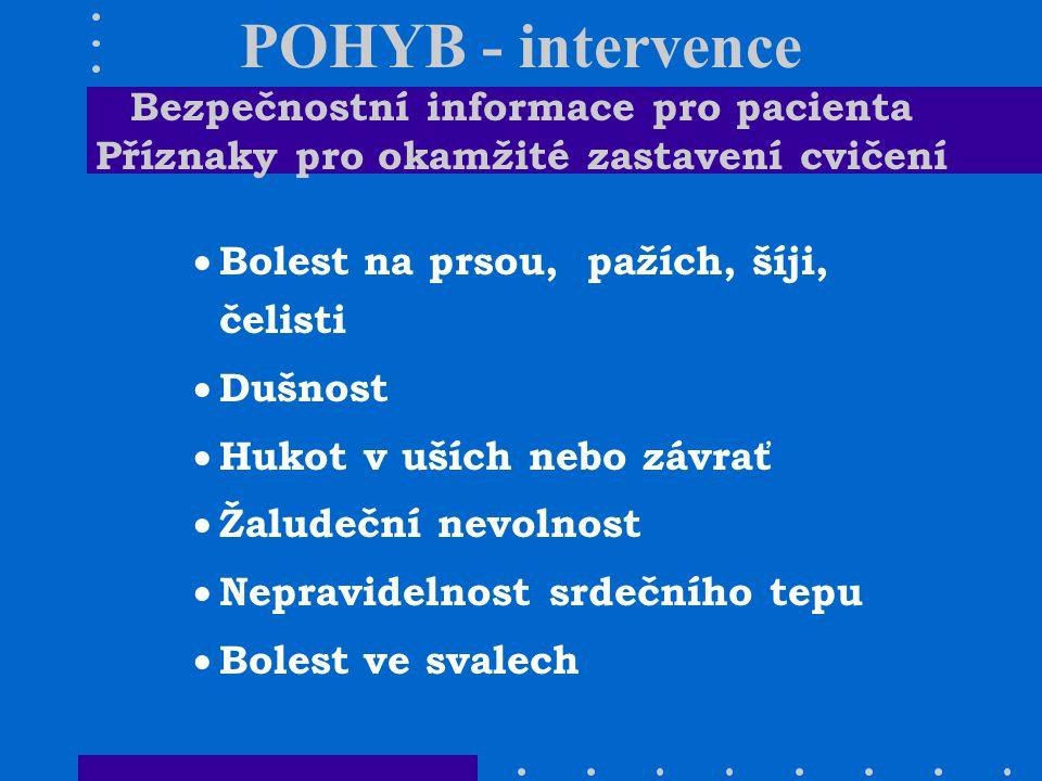 POHYB - intervence Bezpečnostní informace pro pacienta Příznaky pro okamžité zastavení cvičení  Bolest na prsou, pažích, šíji, čelisti  Dušnost  Hu