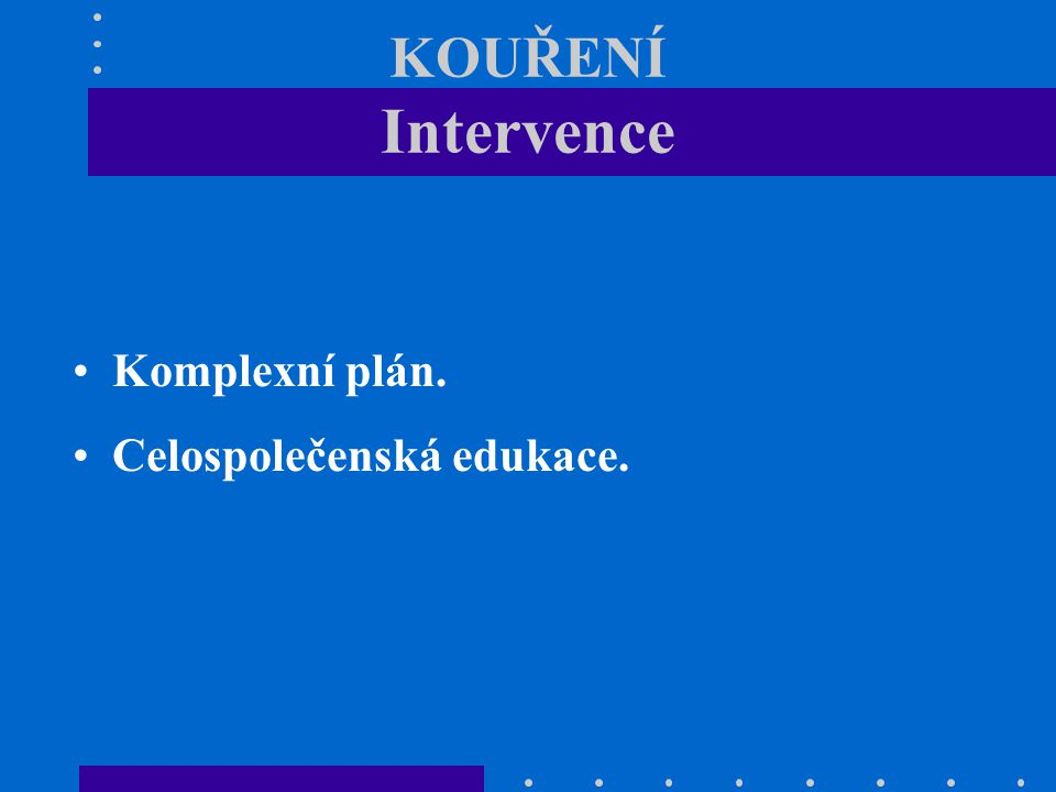 KOUŘENÍ Intervence Komplexní plán. Celospolečenská edukace.