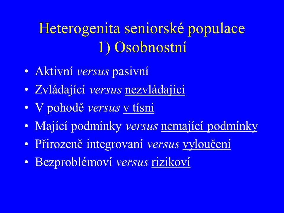 Heterogenita seniorské populace 1) Osobnostní Aktivní versus pasivní Zvládající versus nezvládající V pohodě versus v tísni Mající podmínky versus nem