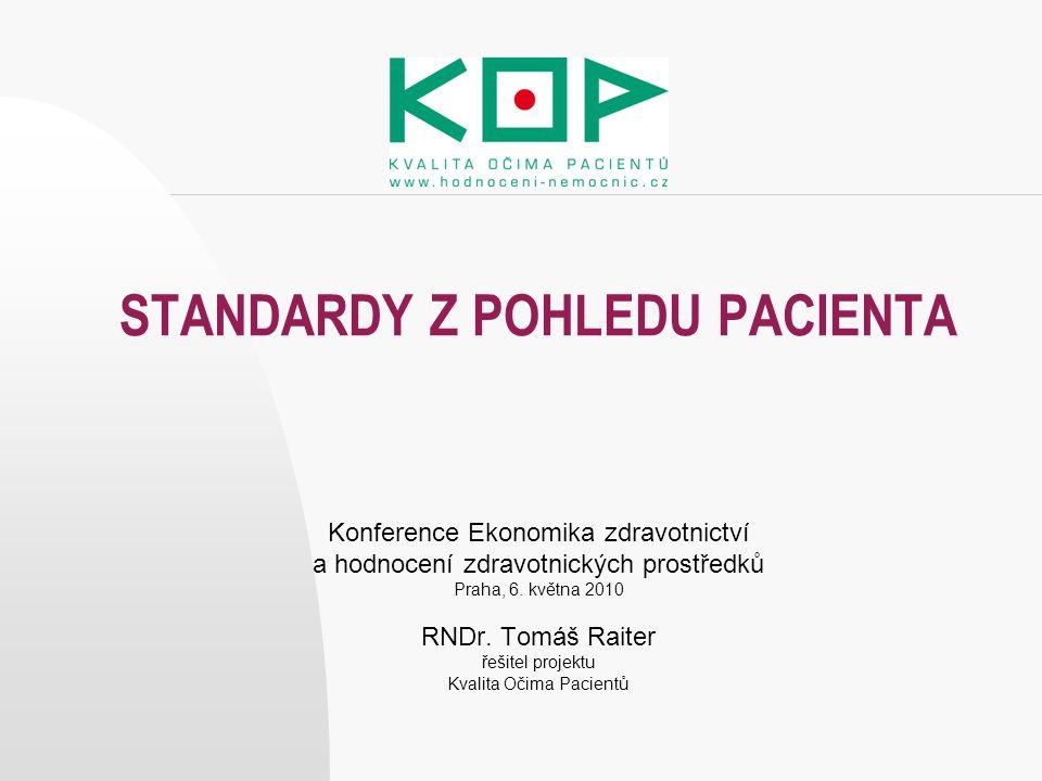 STANDARDY Z POHLEDU PACIENTA Konference Ekonomika zdravotnictví a hodnocení zdravotnických prostředků Praha, 6. května 2010 RNDr. Tomáš Raiter řešitel