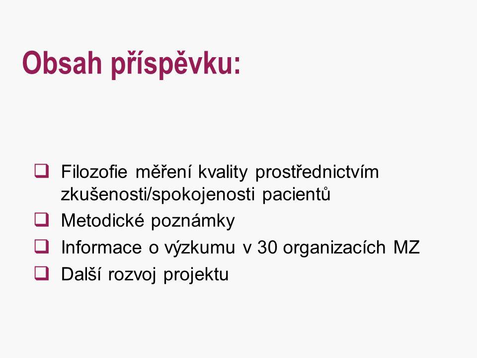  Filozofie měření kvality prostřednictvím zkušenosti/spokojenosti pacientů  Metodické poznámky  Informace o výzkumu v 30 organizacích MZ  Další ro