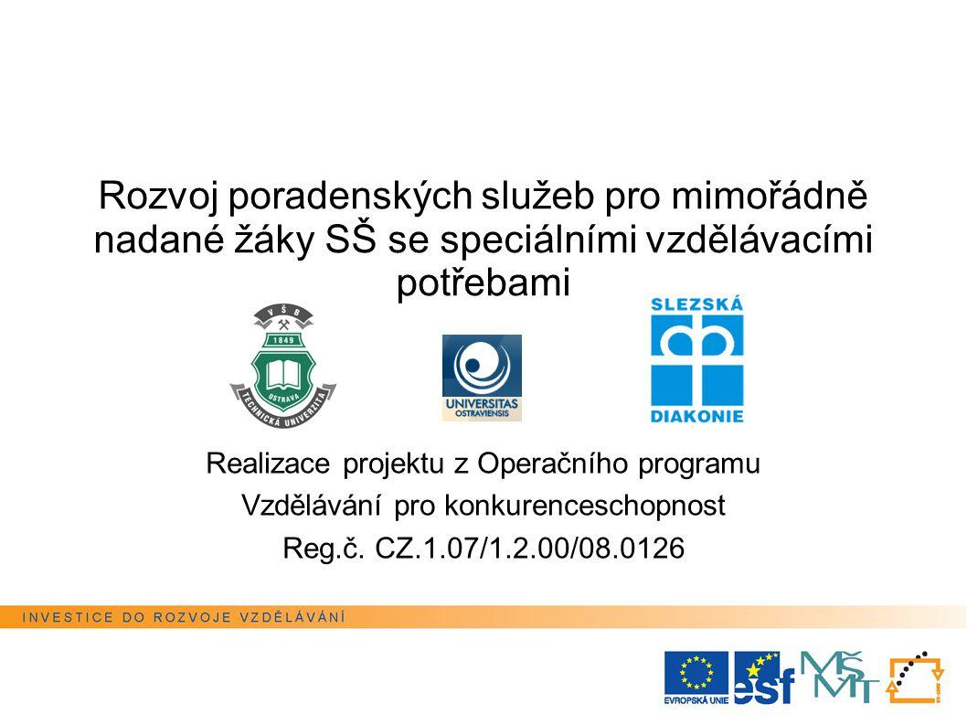 Rozvoj poradenských služeb pro mimořádně nadané žáky SŠ se speciálními vzdělávacími potřebami Realizace projektu z Operačního programu Vzdělávání pro konkurenceschopnost Reg.č.