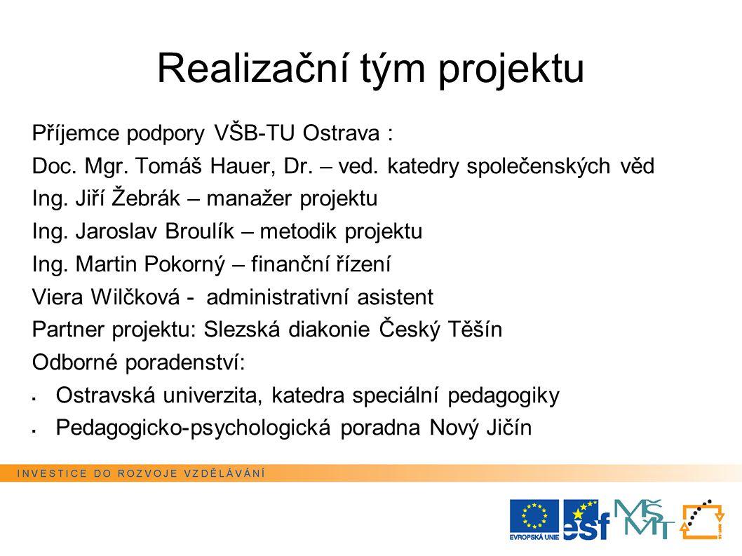 Realizační tým projektu Příjemce podpory VŠB-TU Ostrava : Doc. Mgr. Tomáš Hauer, Dr. – ved. katedry společenských věd Ing. Jiří Žebrák – manažer proje
