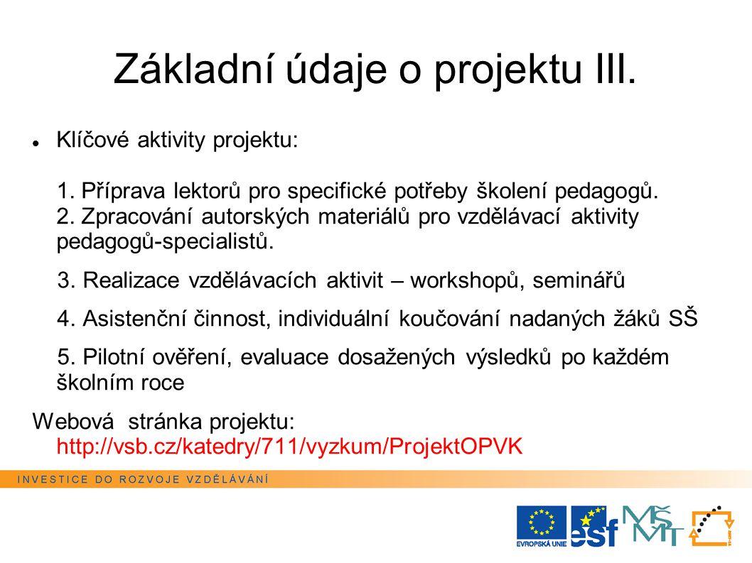 Základní údaje o projektu III. Klíčové aktivity projektu: 1. Příprava lektorů pro specifické potřeby školení pedagogů. 2. Zpracování autorských materi