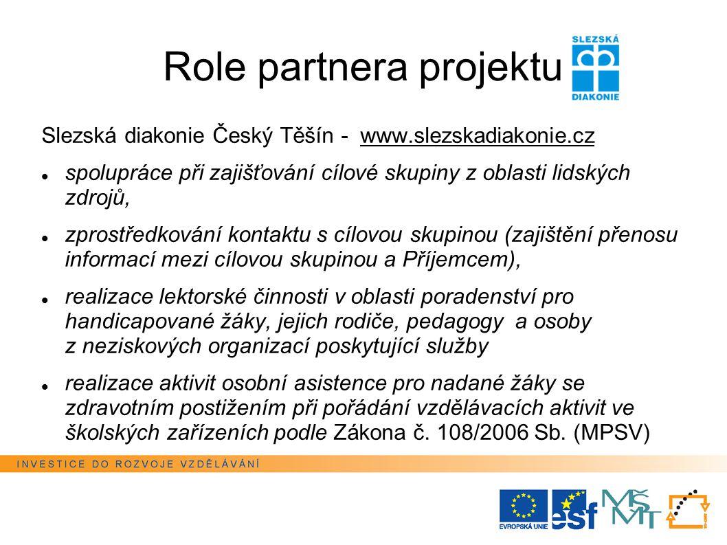 Role partnera projektu Slezská diakonie Český Těšín - www.slezskadiakonie.cz spolupráce při zajišťování cílové skupiny z oblasti lidských zdrojů, zpro